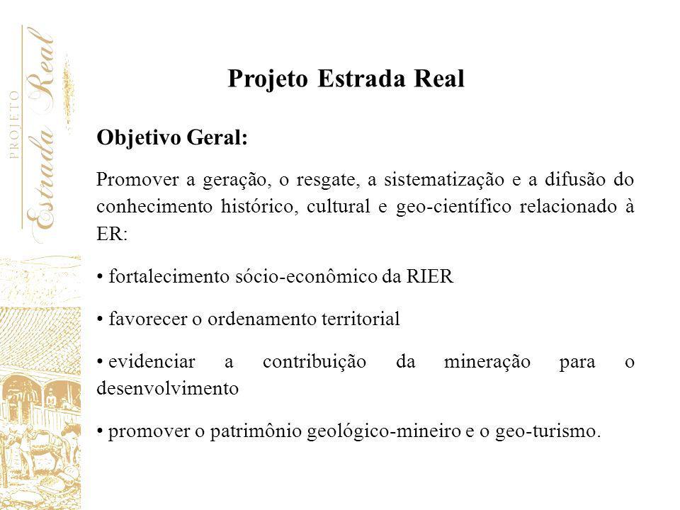 Projeto Estrada Real Patrimônio Geo-Mineiro A valorização do patrimônio e a promoção do turismo surtem efeitos de caráter psico-social sobre as populações locais.