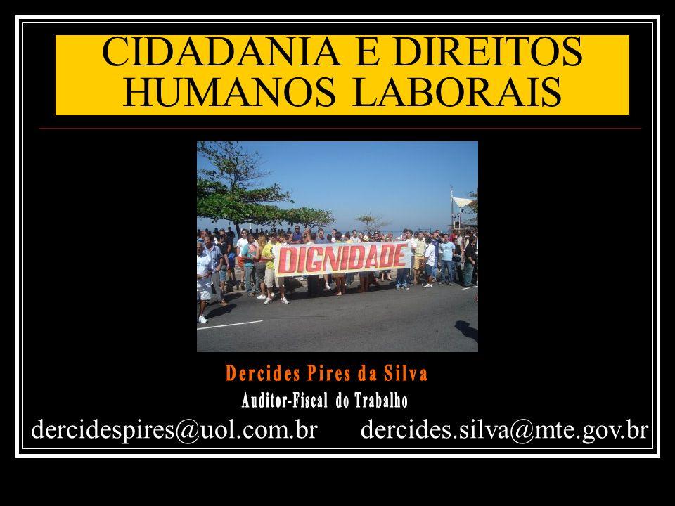 DIREITOS HUMANOS LABORAIS Artigo XXIII (DECLARAÇÃO UNIVERSAL DOS DIREITOS HUMANOS – DUDH) 1.Toda pessoa tem DIREITO ao trabalho, à livre escolha de emprego, A CONDIÇÕES JUSTAS E FAVORÁVEIS DE TRABALHO e à proteção contra o desemprego.