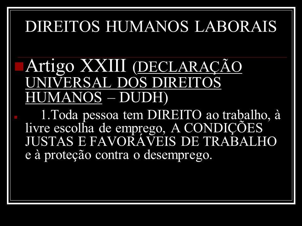 DIREITOS HUMANOS LABORAIS Artigo XXIII (DECLARAÇÃO UNIVERSAL DOS DIREITOS HUMANOS – DUDH) 1.Toda pessoa tem DIREITO ao trabalho, à livre escolha de em