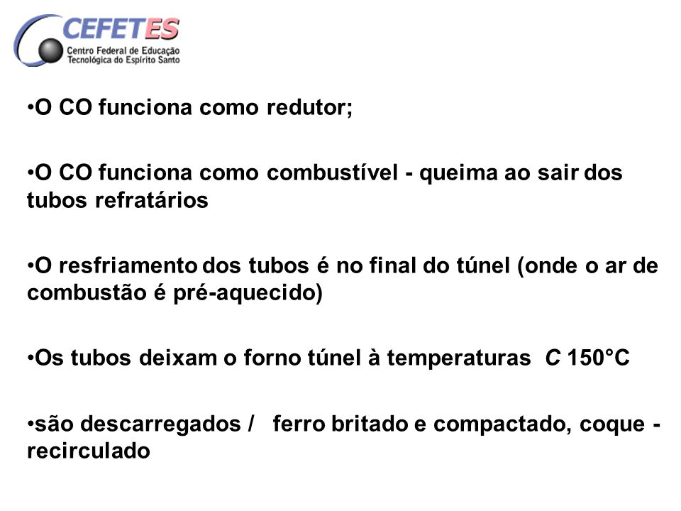 CONSUMO DE COMBUSTÍVEL Redutor - 530 kg coque/t Fe; Energia elétrica para acionar equipamentos auxíliares 75 Kwh/t.
