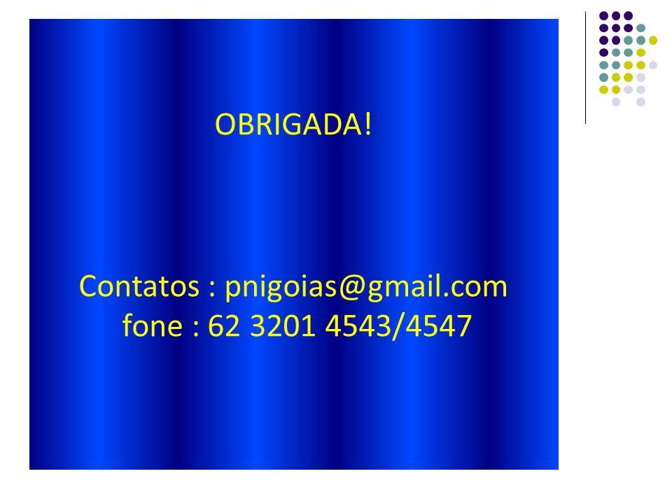 OBRIGADA! Contatos : pnigoias@gmail.com fone : 62 3201 4543/4547