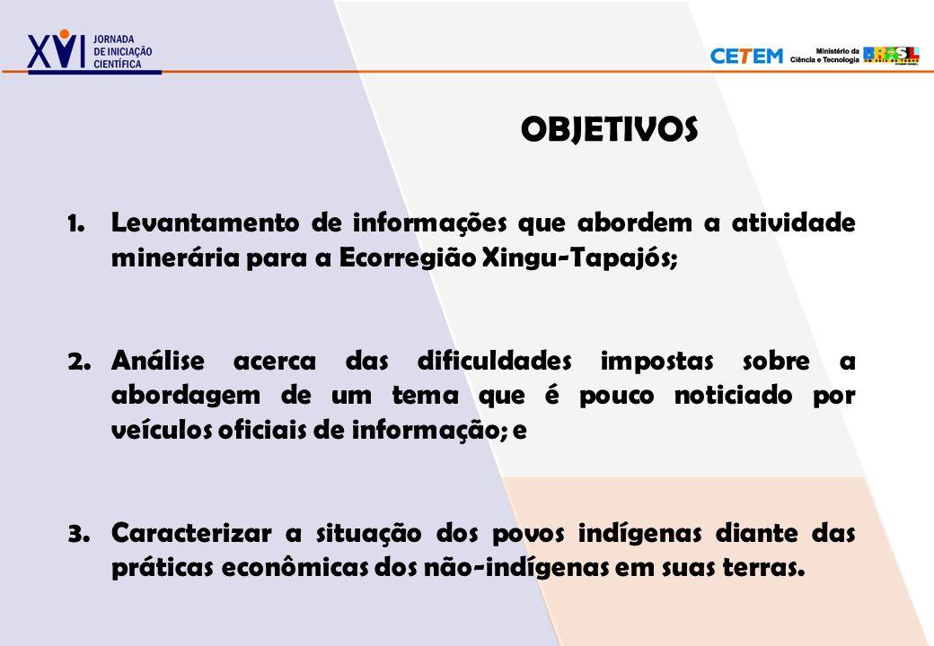 OBJETIVOS 1.Levantamento de informações que abordem a atividade minerária para a Ecorregião Xingu-Tapajós; 2.Análise acerca das dificuldades impostas