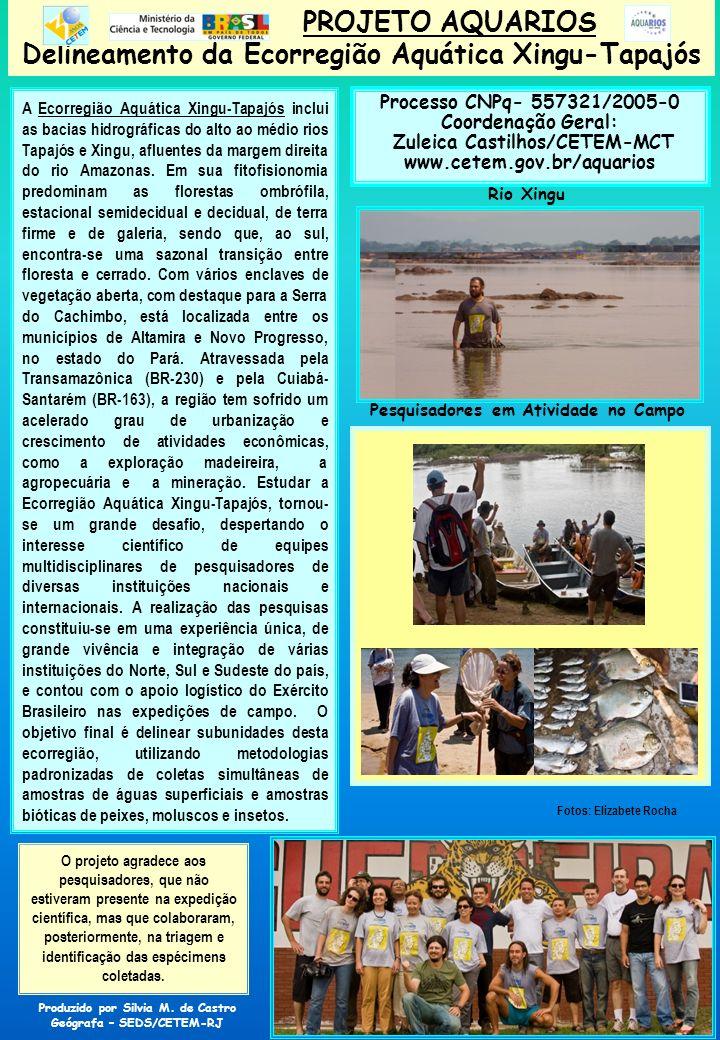 PROJETO AQUARIOS Delineamento da Ecorregião Aquática Xingu-Tapajós Objetivo Geral : formar uma rede de cientistas multidisciplinares e multi-institucionais, contribuindo para a consolidação das informações já disponíveis e identificando lacunas do conhecimento sobre a ecorregião, gerando dados primários, para a preservação e conservação dos recursos naturais da região.