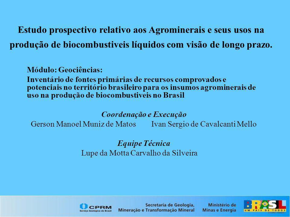 Estudo prospectivo relativo aos Agrominerais e seus usos na produção de biocombustiveis líquidos com visão de longo prazo MAPA DE AMBIENTES GEOLÓGICOS FAVORÁVEIS PARA AGROMINERAIS FONTES DE P, K, Ca E Mg - Direcionado a cartografia das fontes minerais para produção de macronutrientes (P, K, Ca, Mg) necessárias à produção de oleaginosas- fonte de biocombustíveis, MAPA DE INSUMOS ALTERNATIVOS PARA A AGRICULTURA: ROCHAS, MINERAIS E TURFA Direcionado para a cartografia de fontes minerais alternativas para aplicação direta na agricultura, com destaque aos insumos utilizados no processo designado como Rochagem,