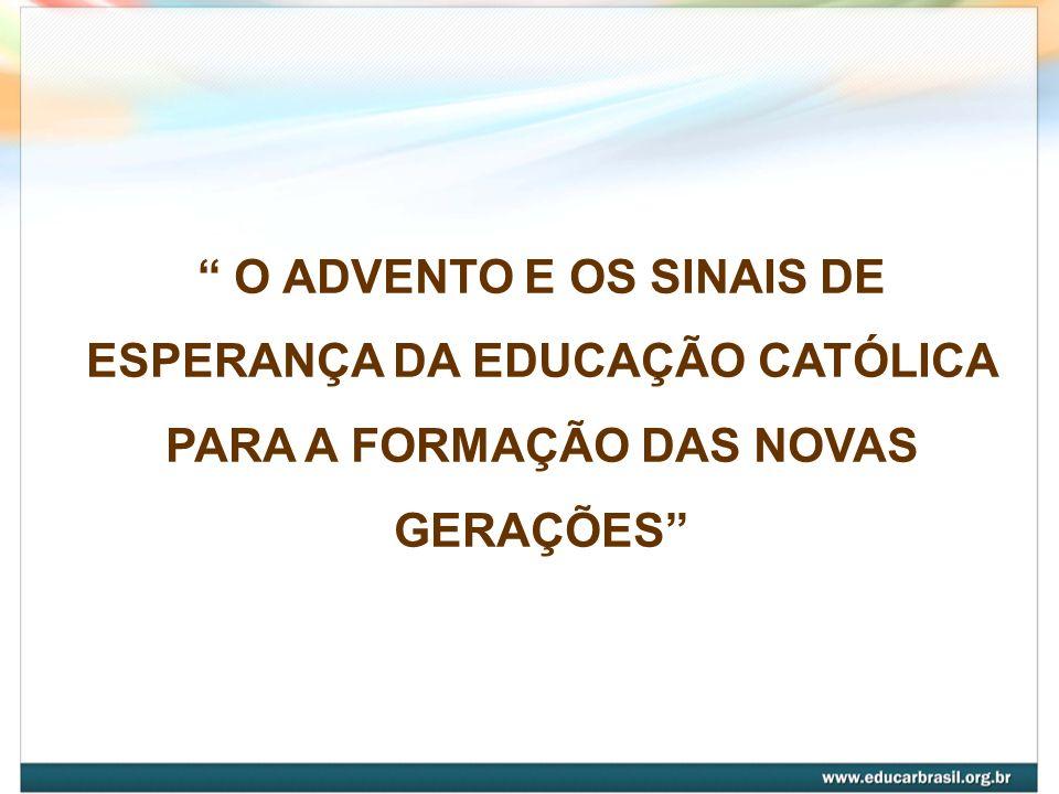 O ADVENTO E OS SINAIS DE ESPERANÇA DA EDUCAÇÃO CATÓLICA PARA A FORMAÇÃO DAS NOVAS GERAÇÕES
