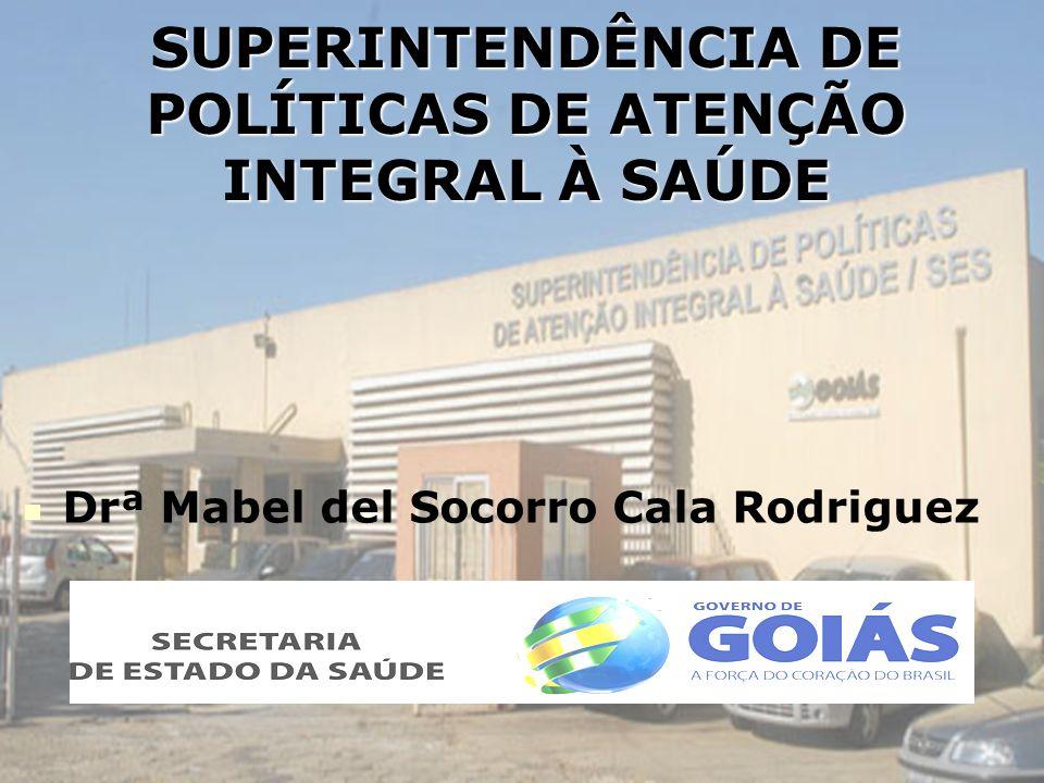 SUPERINTENDÊNCIA DE POLÍTICAS DE ATENÇÃO INTEGRAL À SAÚDE Drª Mabel del Socorro Cala Rodriguez