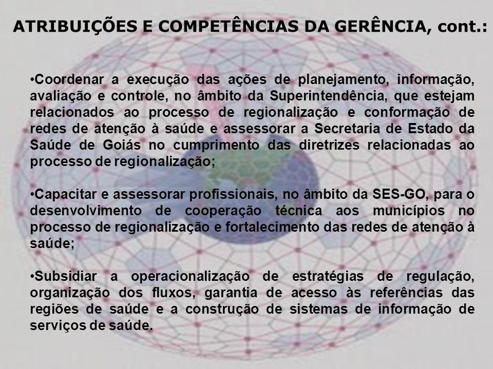 ATRIBUIÇÕES E COMPETÊNCIAS DA GERÊNCIA, cont.: Coordenar a execução das ações de planejamento, informação, avaliação e controle, no âmbito da Superint