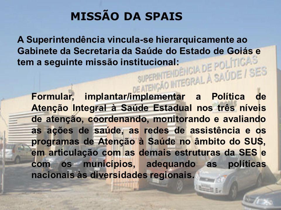 A Superintendência vincula-se hierarquicamente ao Gabinete da Secretaria da Saúde do Estado de Goiás e tem a seguinte missão institucional: Formular,