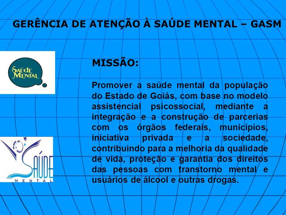 GERÊNCIA DE ATENÇÃO À SAÚDE MENTAL – GASM MISSÃO: Promover a saúde mental da população do Estado de Goiás, com base no modelo assistencial psicossocia