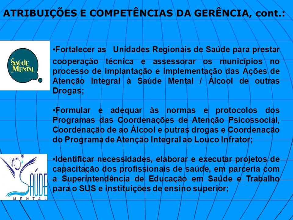 ATRIBUIÇÕES E COMPETÊNCIAS DA GERÊNCIA, cont.: Fortalecer as Unidades Regionais de Saúde para prestar cooperação técnica e assessorar os municípios no