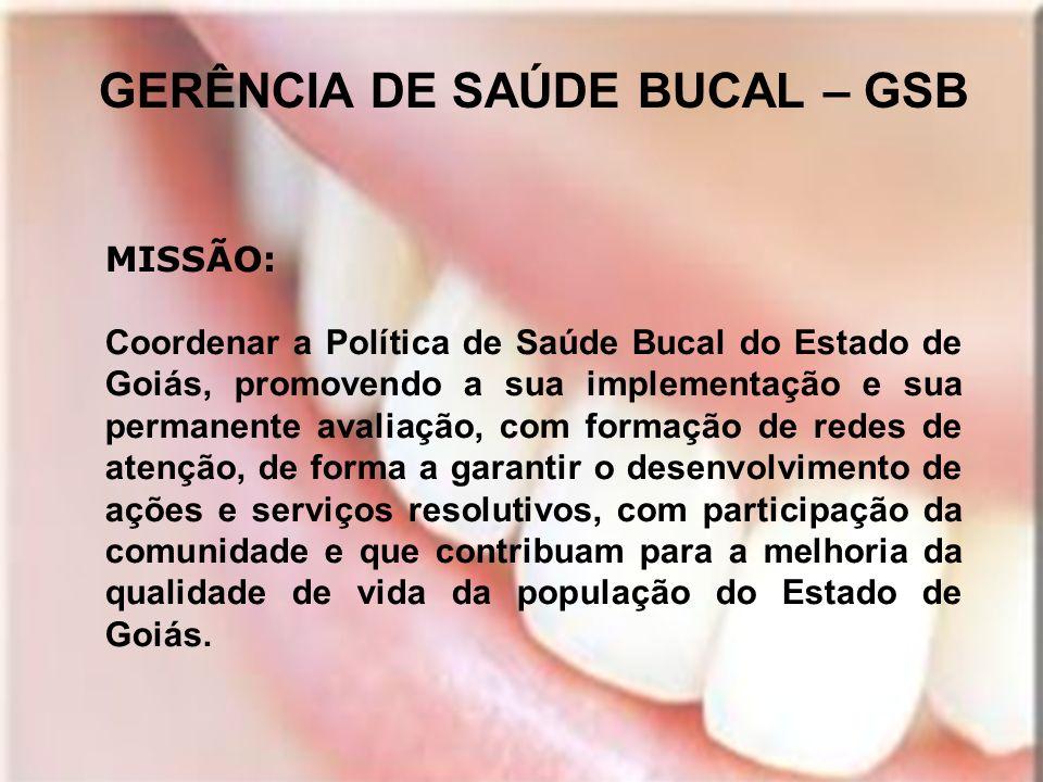 MISSÃO: Coordenar a Política de Saúde Bucal do Estado de Goiás, promovendo a sua implementação e sua permanente avaliação, com formação de redes de at