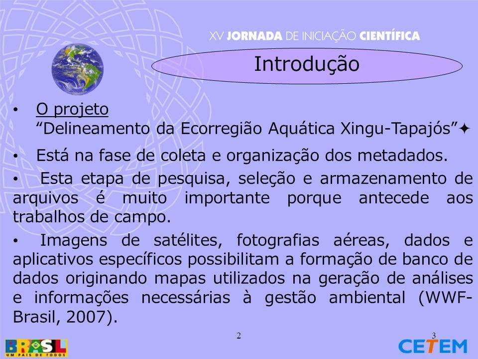 23 Introdução O projeto Delineamento da Ecorregião Aquática Xingu-Tapajós Está na fase de coleta e organização dos metadados.