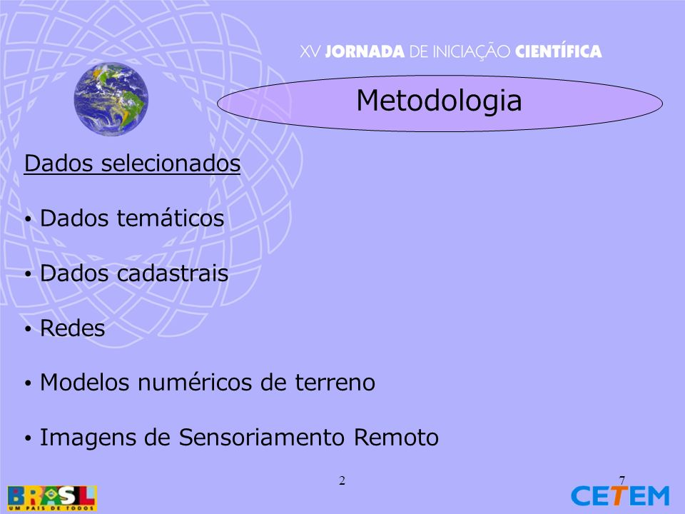 27 Dados selecionados Dados temáticos Dados cadastrais Redes Modelos numéricos de terreno Imagens de Sensoriamento Remoto Metodologia