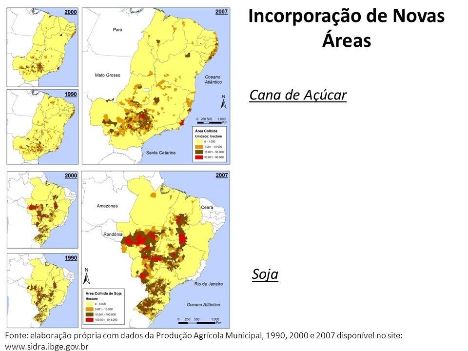 Incorporação de Novas Áreas Soja Cana de Açúcar Fonte: elaboração própria com dados da Produção Agrícola Municipal, 1990, 2000 e 2007 disponível no si