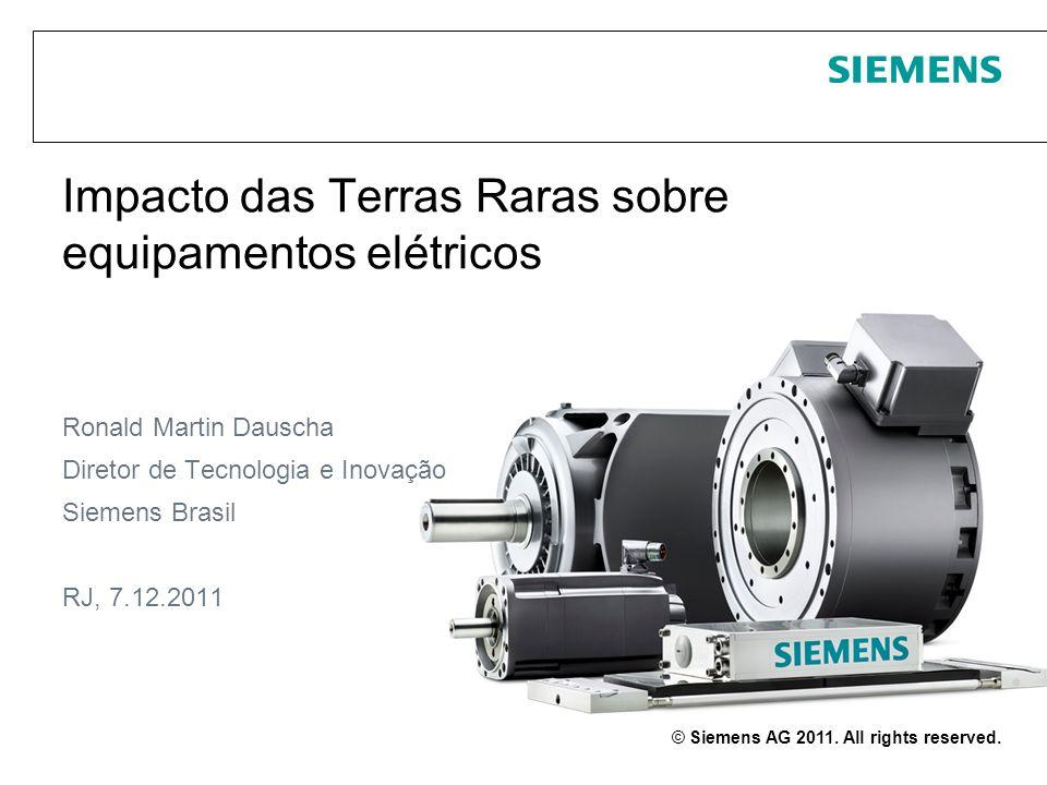 © Siemens AG 2011. All rights reserved. Impacto das Terras Raras sobre equipamentos elétricos Ronald Martin Dauscha Diretor de Tecnologia e Inovação S