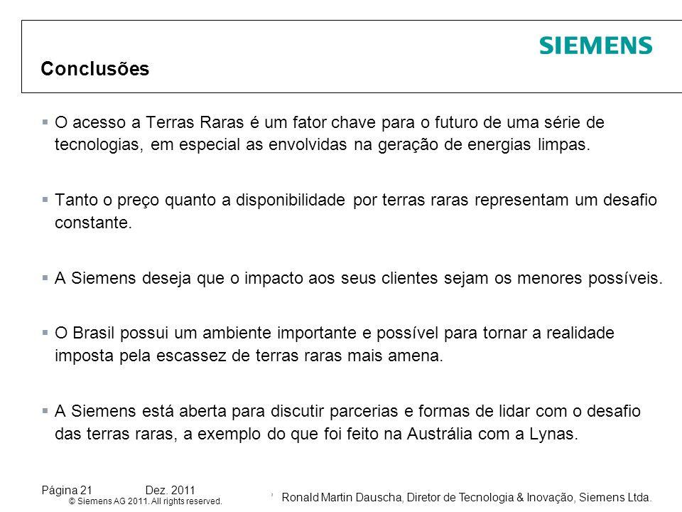 Ronald Martin Dauscha, Diretor de Tecnologia & Inovação, Siemens Ltda. © Siemens AG 2011. All rights reserved. Página 21Dez. 2011, Conclusões O acesso
