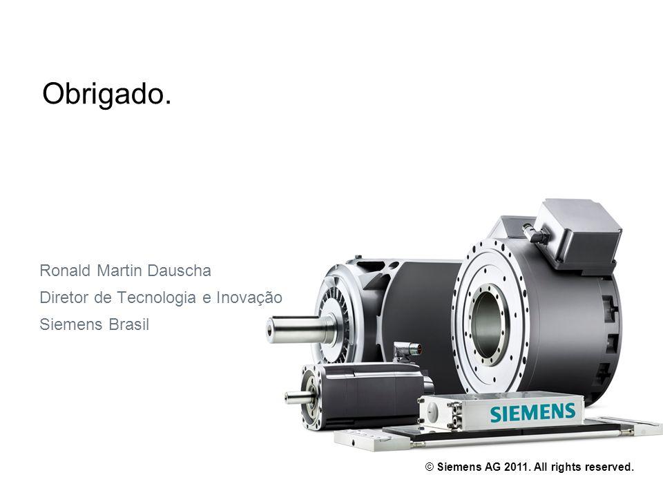© Siemens AG 2011. All rights reserved. Ronald Martin Dauscha Diretor de Tecnologia e Inovação Siemens Brasil Obrigado.