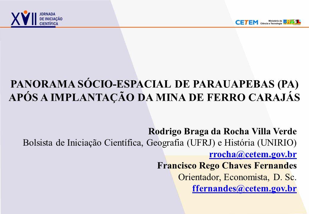PANORAMA SÓCIO-ESPACIAL DE PARAUAPEBAS (PA) APÓS A IMPLANTAÇÃO DA MINA DE FERRO CARAJÁS Rodrigo Braga da Rocha Villa Verde Bolsista de Iniciação Cient