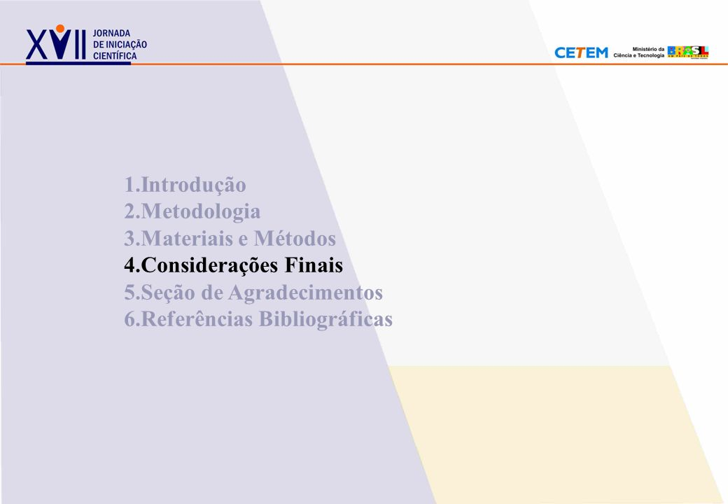 1.Introdução 2.Metodologia 3.Materiais e Métodos 4.Considerações Finais 5.Seção de Agradecimentos 6.Referências Bibliográficas