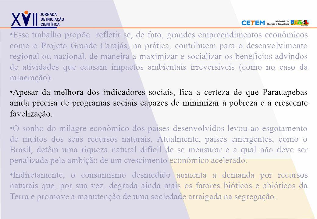 Esse trabalho propõe refletir se, de fato, grandes empreendimentos econômicos como o Projeto Grande Carajás, na prática, contribuem para o desenvolvim