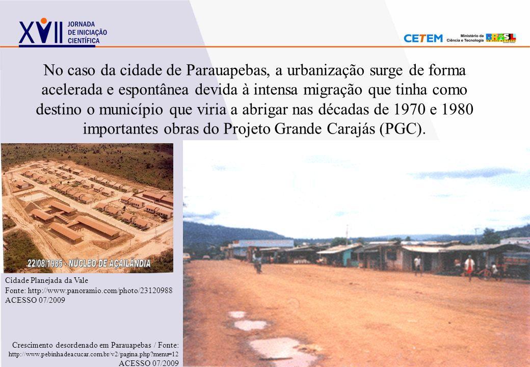 No caso da cidade de Parauapebas, a urbanização surge de forma acelerada e espontânea devida à intensa migração que tinha como destino o município que
