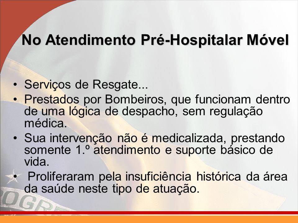 No Atendimento Pré-Hospitalar Móvel Serviços de Resgate... Prestados por Bombeiros, que funcionam dentro de uma lógica de despacho, sem regulação médi