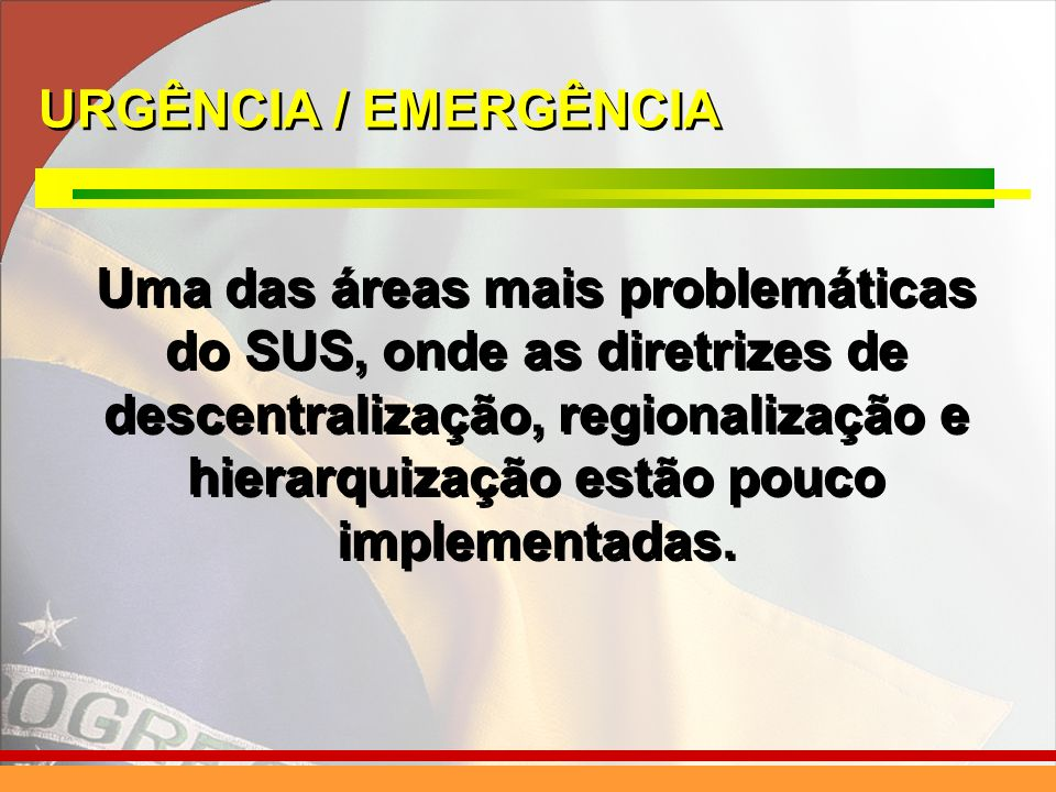 Uma das áreas mais problemáticas do SUS, onde as diretrizes de descentralização, regionalização e hierarquização estão pouco implementadas.
