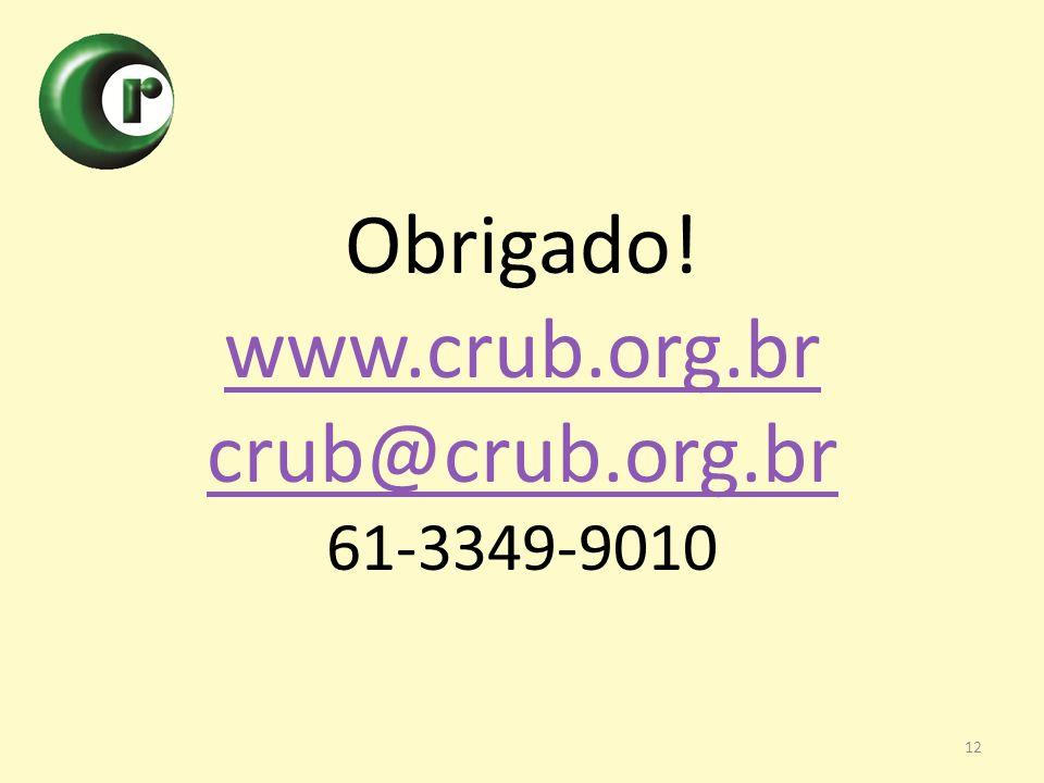 Obrigado! www.crub.org.br crub@crub.org.br 61-3349-9010 12