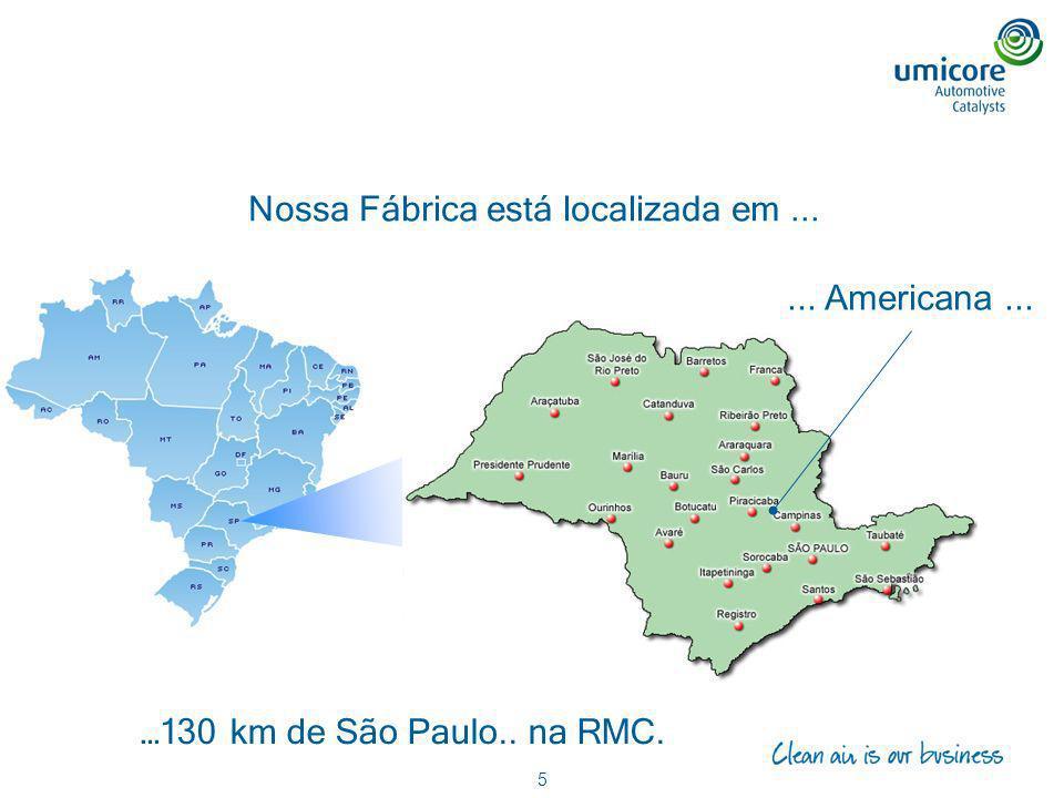 5 Nossa Fábrica está localizada em...... Americana... …130 km de São Paulo.. na RMC.