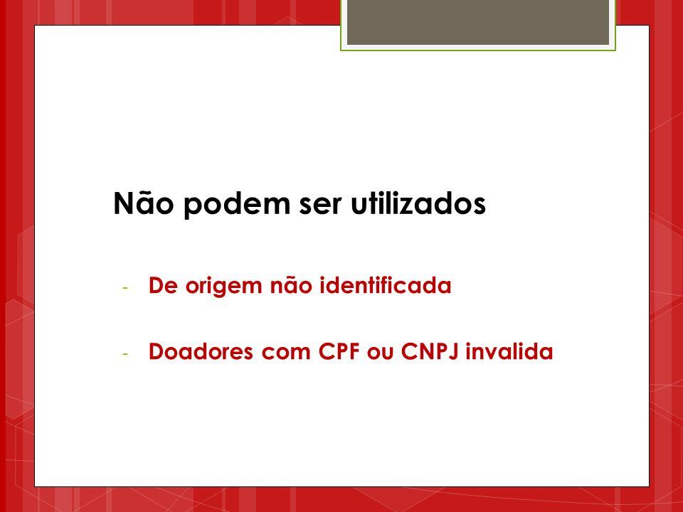 Não podem ser utilizados - De origem não identificada - Doadores com CPF ou CNPJ invalida