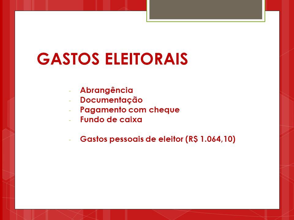 GASTOS ELEITORAIS - Abrangência - Documentação - Pagamento com cheque - Fundo de caixa - Gastos pessoais de eleitor (R$ 1.064,10)