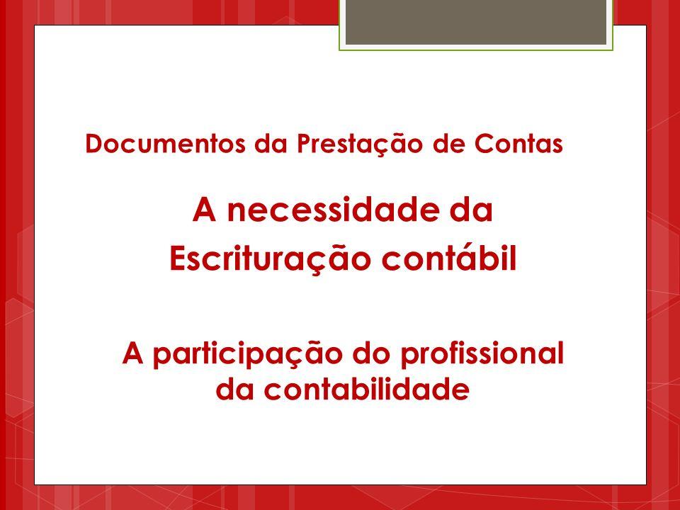 Documentos da Prestação de Contas A necessidade da Escrituração contábil A participação do profissional da contabilidade