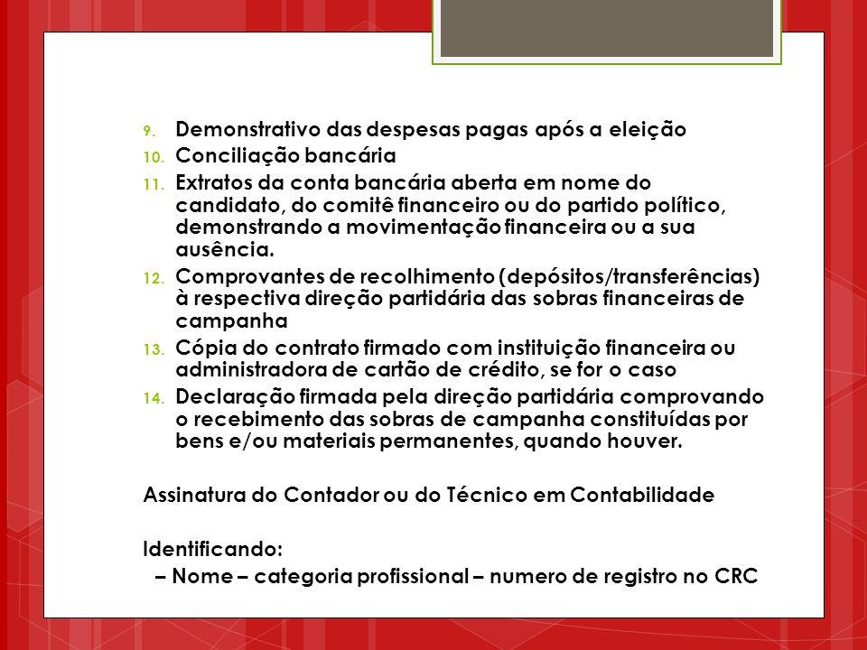 9. Demonstrativo das despesas pagas após a eleição 10. Conciliação bancária 11. Extratos da conta bancária aberta em nome do candidato, do comitê fina