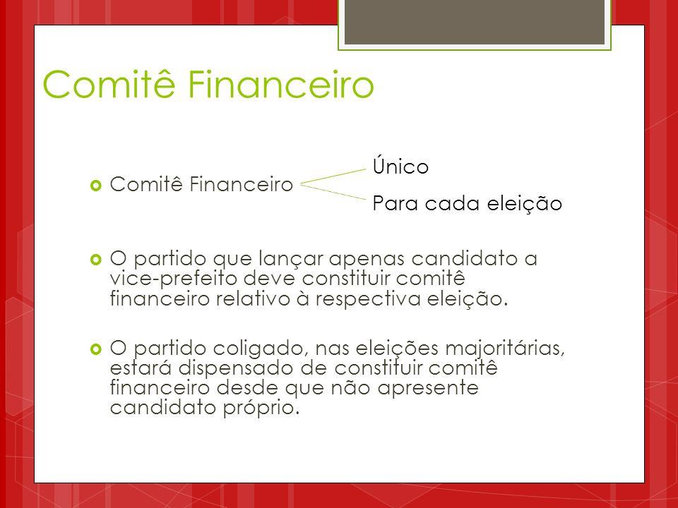 Comitê Financeiro O partido que lançar apenas candidato a vice-prefeito deve constituir comitê financeiro relativo à respectiva eleição. O partido col