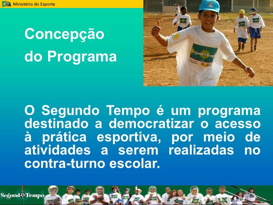 Concepção do Programa O Segundo Tempo é um programa destinado a democratizar o acesso à prática esportiva, por meio de atividades a serem realizadas n