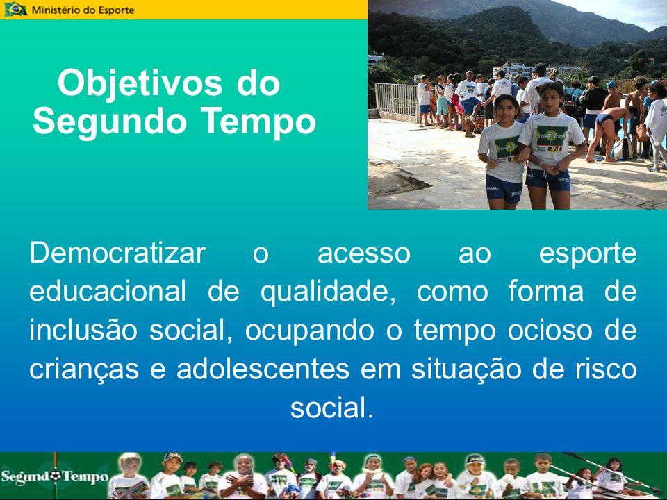 Objetivos do Segundo Tempo Democratizar o acesso ao esporte educacional de qualidade, como forma de inclusão social, ocupando o tempo ocioso de crianç