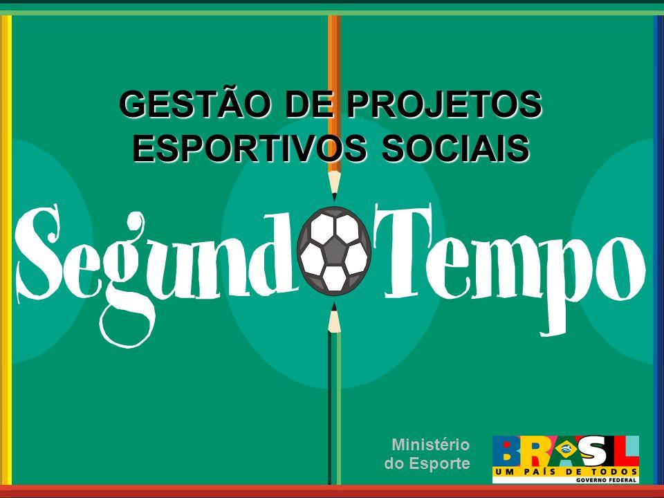 GESTÃO DE PROJETOS ESPORTIVOS SOCIAIS Ministério do Esporte