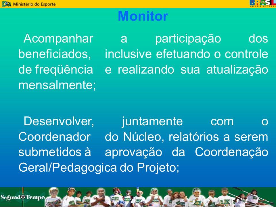 Monitor Acompanhar a participação dos beneficiados, inclusive efetuando o controle de freqüência e realizando sua atualização mensalmente; Desenvolver