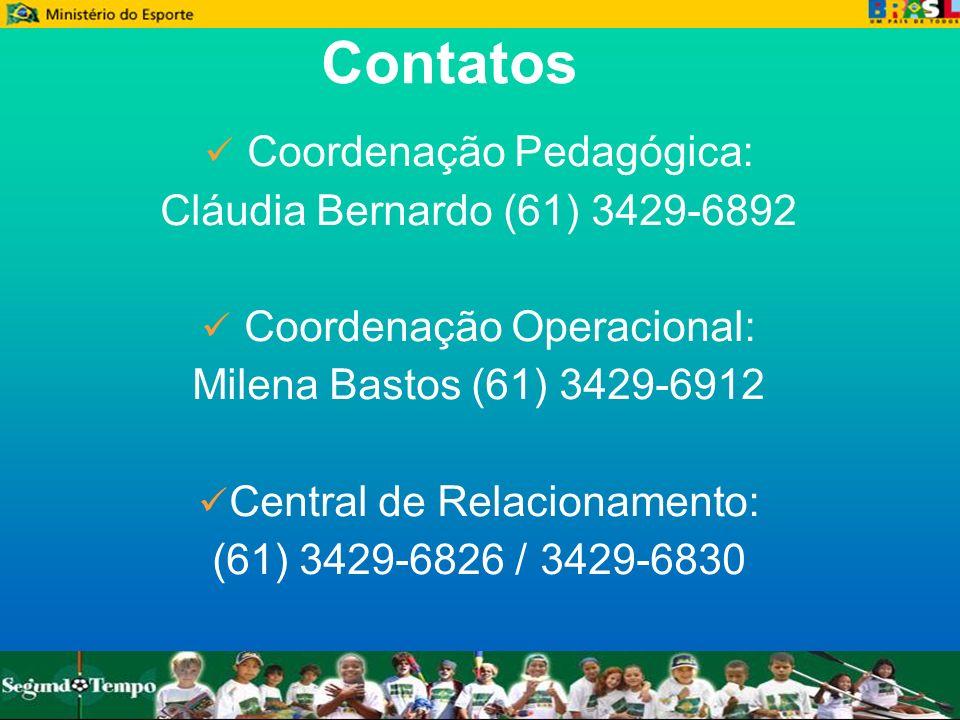 Contatos Coordenação Pedagógica: Cláudia Bernardo (61) 3429-6892 Coordenação Operacional: Milena Bastos (61) 3429-6912 Central de Relacionamento: (61)