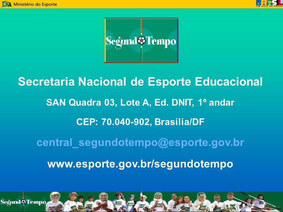 Secretaria Nacional de Esporte Educacional SAN Quadra 03, Lote A, Ed. DNIT, 1º andar CEP: 70.040-902, Brasília/DF central_segundotempo@esporte.gov.br