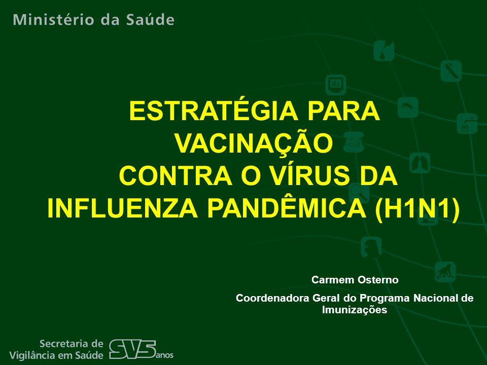 Carmem Osterno Coordenadora Geral do Programa Nacional de Imunizações ESTRATÉGIA PARA VACINAÇÃO CONTRA O VÍRUS DA INFLUENZA PANDÊMICA (H1N1)