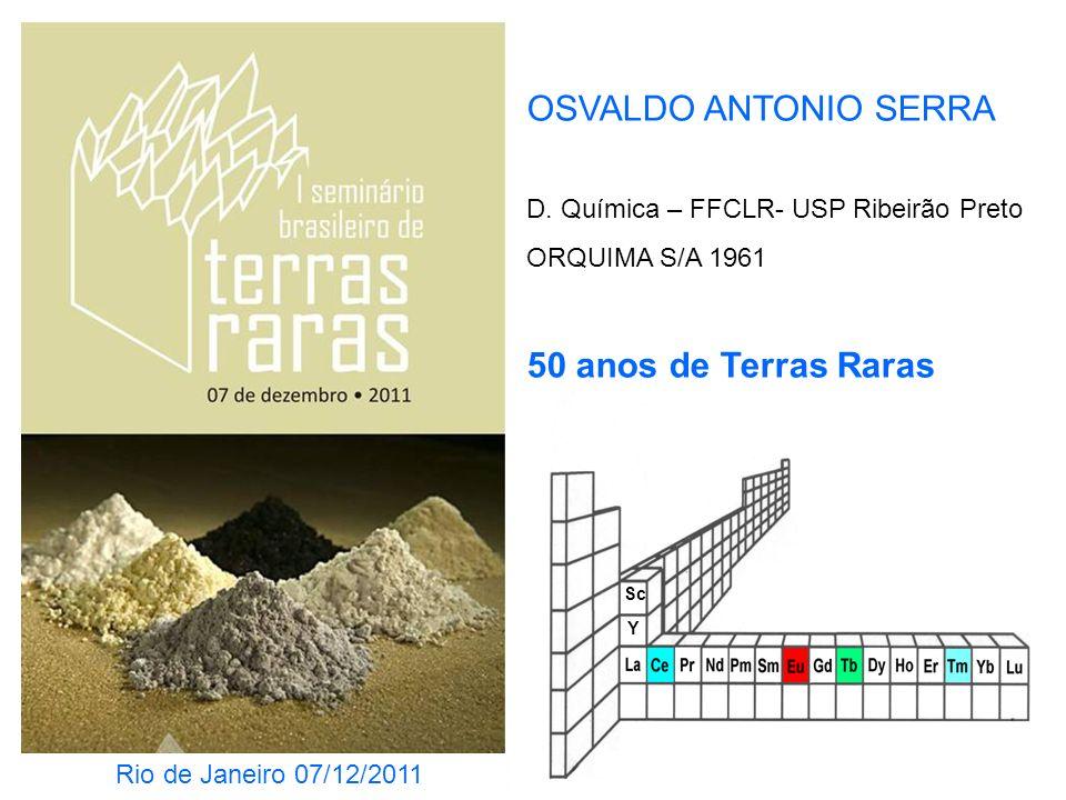 OSVALDO ANTONIO SERRA D. Química – FFCLR- USP Ribeirão Preto ORQUIMA S/A 1961 50 anos de Terras Raras Rio de Janeiro 07/12/2011 Sc Y