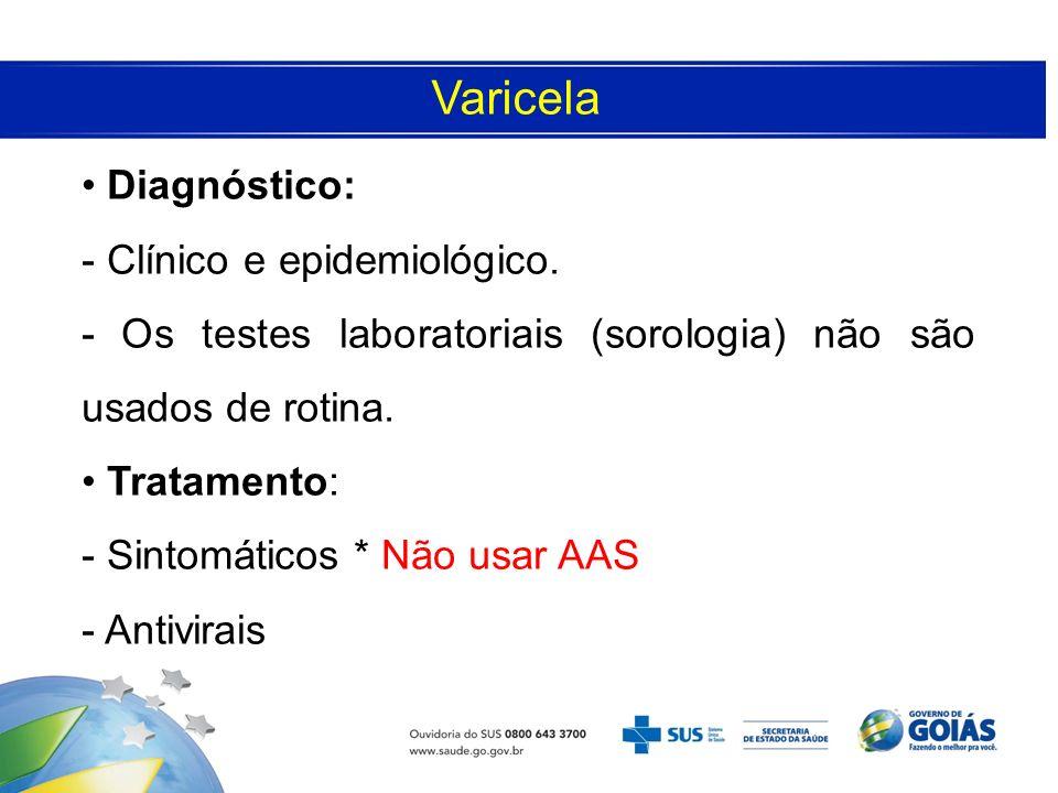Varicela Diagnóstico: - Clínico e epidemiológico. - Os testes laboratoriais (sorologia) não são usados de rotina. Tratamento: - Sintomáticos * Não usa