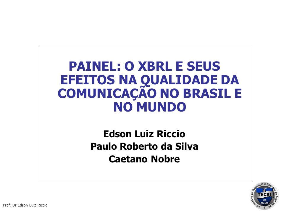 PAINEL: O XBRL E SEUS EFEITOS NA QUALIDADE DA COMUNICAÇÃO NO BRASIL E NO MUNDO Edson Luiz Riccio Paulo Roberto da Silva Caetano Nobre