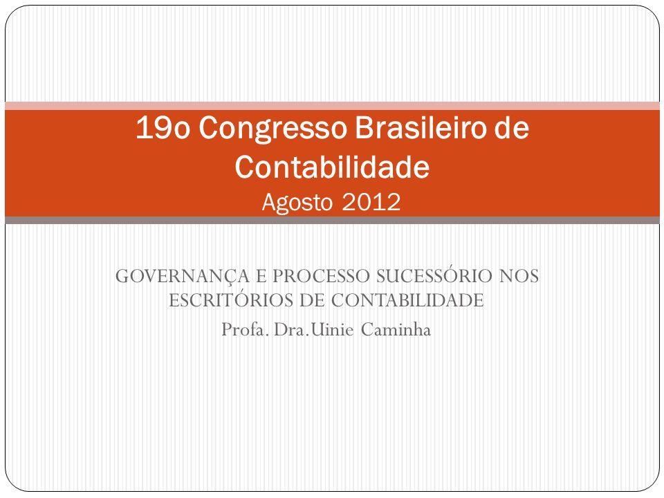 GOVERNANÇA E PROCESSO SUCESSÓRIO NOS ESCRITÓRIOS DE CONTABILIDADE Profa. Dra.Uinie Caminha 19o Congresso Brasileiro de Contabilidade Agosto 2012