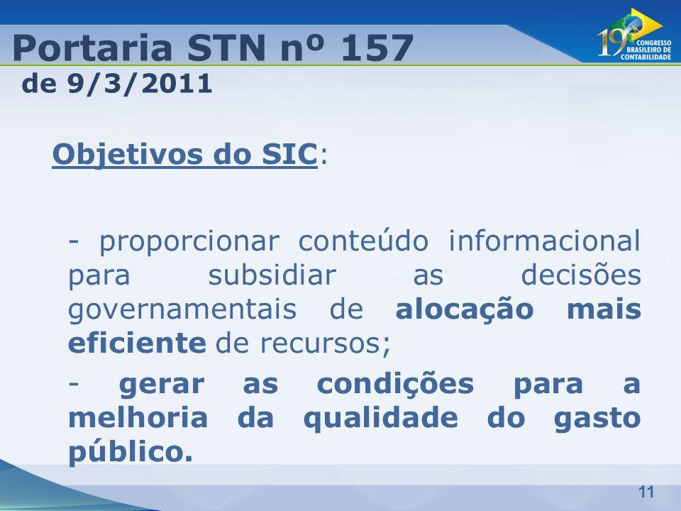 11 Objetivos do SIC: - proporcionar conteúdo informacional para subsidiar as decisões governamentais de alocação mais eficiente de recursos; - gerar a