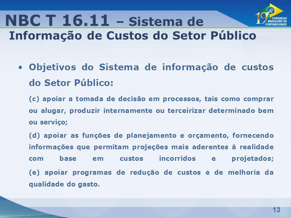 13 Objetivos do Sistema de informação de custos do Setor Público: (c) apoiar a tomada de decisão em processos, tais como comprar ou alugar, produzir i