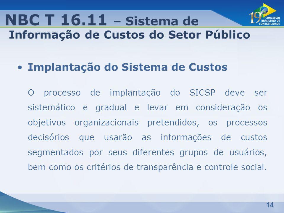 14 Implantação do Sistema de Custos O processo de implantação do SICSP deve ser sistemático e gradual e levar em consideração os objetivos organizacio