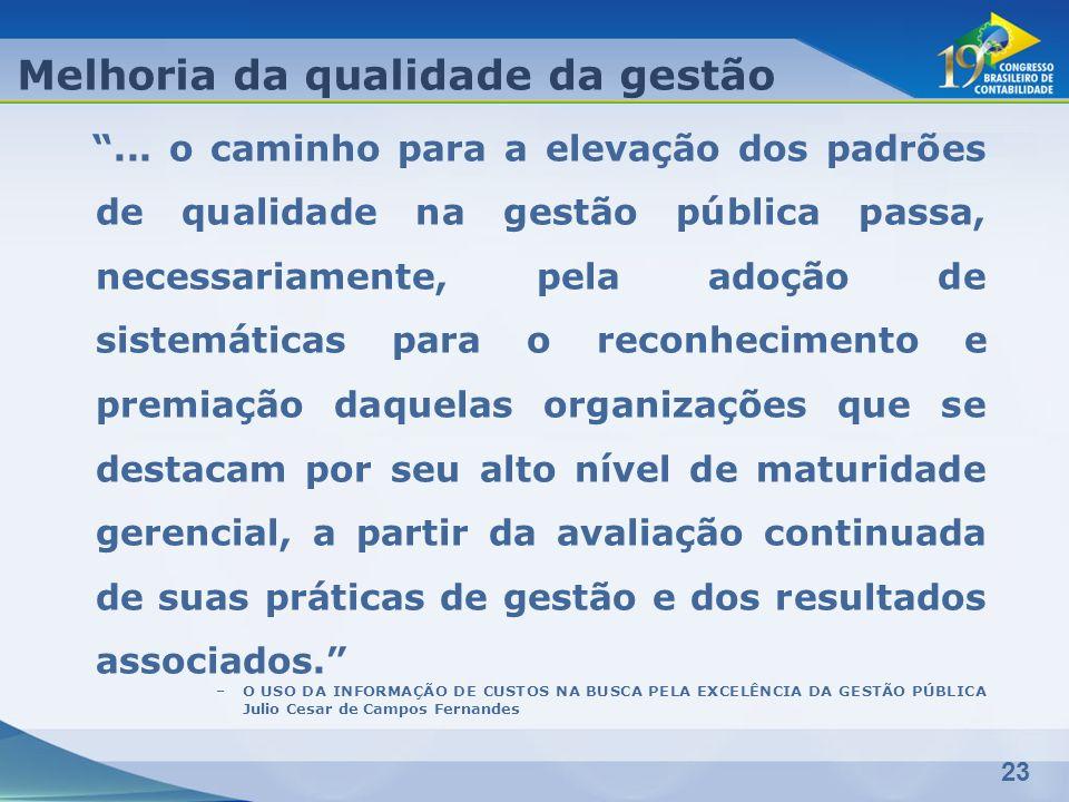 23 Melhoria da qualidade da gestão... o caminho para a elevação dos padrões de qualidade na gestão pública passa, necessariamente, pela adoção de sist