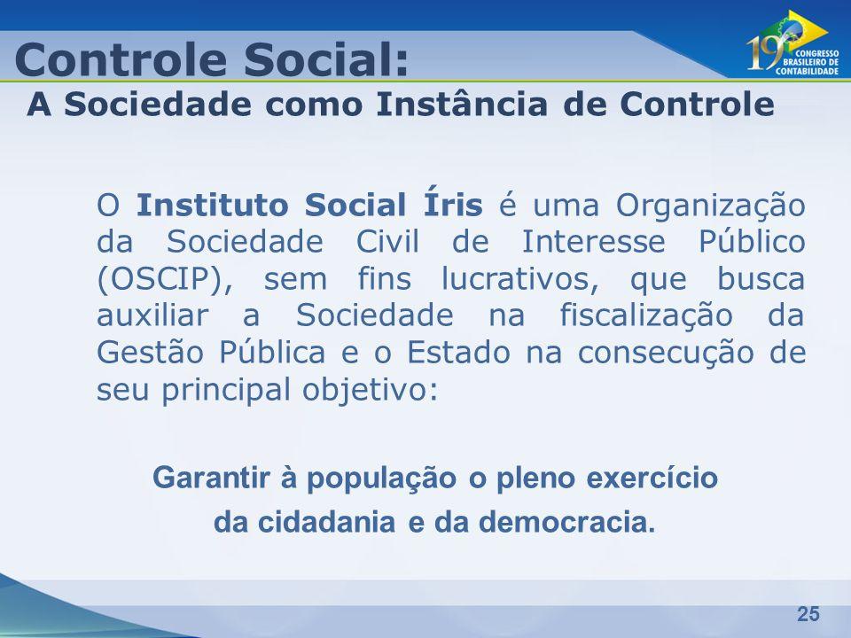 25 O Instituto Social Íris é uma Organização da Sociedade Civil de Interesse Público (OSCIP), sem fins lucrativos, que busca auxiliar a Sociedade na f